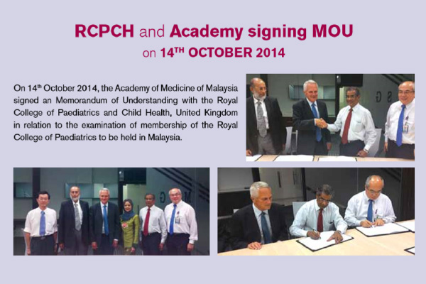 Figure 6: Signing of Memorandum of Understanding between the Academy of Medicine of Malaysia with the Royal College of Paediatrics and Child Health United Kingdom 14th October 2014